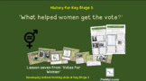 Votes for Women: Lesson 7 'What helped women get the vote?'