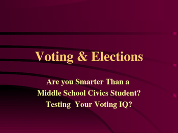 Voting & Elections - Are You Smarter Than a Civics Middle School Student?