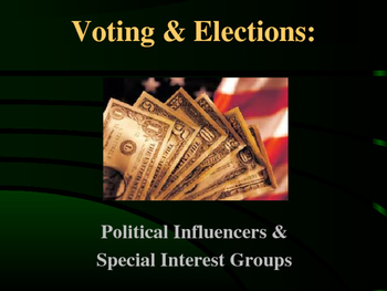 Voting & Elections - Political Influencers &  Interest Groups