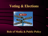 Voting & Elections - The Role of Media & Public Policy