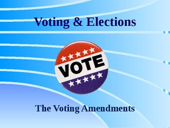 Voting & Elections - The Voting Amendments