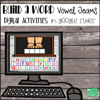 Vowel Teams Build a Word DIGITALLY for Google Slides and Classroom