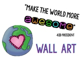 "Classroom Quote: ""Make the world more awesome"" Kid President"
