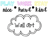 Classroom Quote : Play Nice, Work Hard, Stay Kind