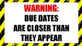 WARNING: DUE DATES ARE CLOSER THAN THEY APPEAR Poster