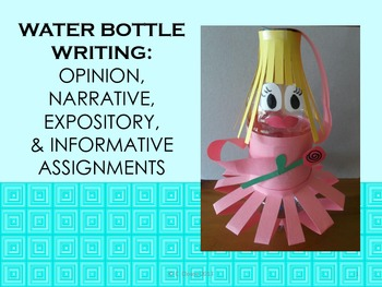 WATER BOTTLE WRITING: OPINION, NARRATIVE, EXPOSITORY, INFORMATIVE – CCSS