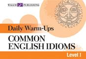 Daily Warm-Ups: Common English Idioms (Level I)