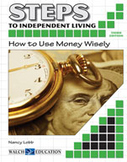 Steps to Independent Living: How to Use Money Wisely (Thir