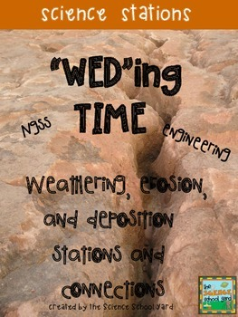 """""""WED""""ing Time: Weathering...Erosion...Deposition Stations"""