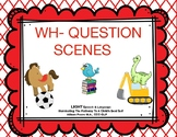 WH- QUESTION SCENES
