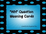 """""""WH"""" Question Meaning Cue Cards"""