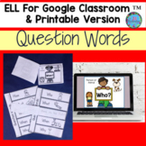 WH Question Words Google Slides & Print ESL SPED