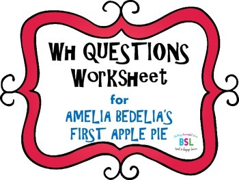 WH Questions: Amelia Bedelia's First Apple Pie