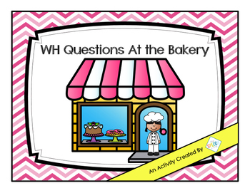 WH Questions At The Bakery- An Interactive Book
