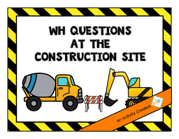 WH Questions At The Construction Site - An Interactive Book