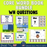 WH Questions Core Word Books BUNDLE