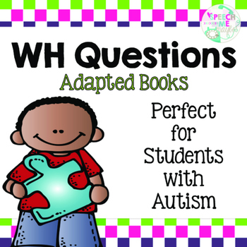WH Questions: Interactive Books with Visuals for Students with Autism