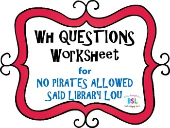WH Questions: No Pirates Allowed Said Library Lou