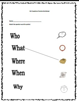 WH Questions : Who, What, Where, When, Why