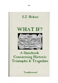 WHAT IF? A quiz concerning historic triumphs & tragedies