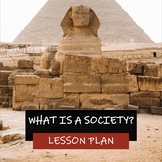 WHAT IS A SOCIETY - WHAT IS A CIVILIZATION - Lesson Plan
