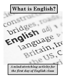 WHAT IS ENGLISH? A mind-stretching activity for the first day of English class