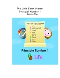 WHAT IS LIFE? LESSON PLAN FOR: LITTLE EARTH CHARTER: PRINCIPLE NO. 1