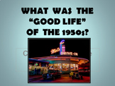 """WHAT WAS THE """"GOOD LIFE"""" OF THE 1950's?"""