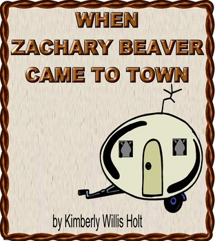 WHEN ZACHARY BEAVER CAME TO TOWN by Kimberly Willis Holt, A Story of Compassion