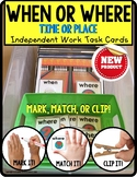"""WHEN or WHERE Categories TASK CARDS """"Task Box Filler"""" AUTISM and Special Ed"""