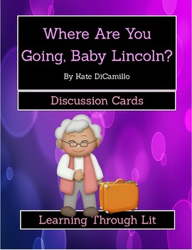 WHERE ARE YOU GOING, BABY LINCOLN by Kate DiCamillo * Discussion Cards