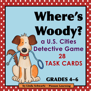 WHERE'S WOODY? a U.S. Cities Detective Game   GRADES 4–6   TASK CARDS