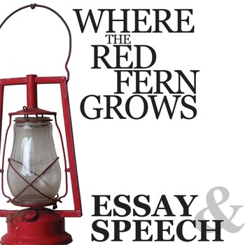 WHERE THE RED FERN GROWS Essay Prompts & Grading Rubrics