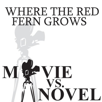 WHERE THE RED FERN GROWS Movie vs. Novel Comparison