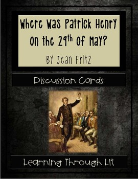 Jean Fritz WHERE WAS PATRICK HENRY ON THE 29th OF MAY? - Discussion Cards