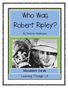 WHO WAS ROBERT RIPLEY? by Kirsten Anderson - Discussion Cards