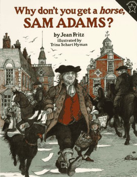WHY DON'T YOU GET A HORSE, SAM ADAMS? * Jean Fritz