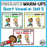Kindergarten WARM-UPS Short Vowel e: Unit 5