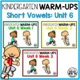 Kindergarten WARM-UPS Short Vowels: Unit 6