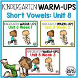 Kindergarten WARM-UPS Short Vowels: Unit 8
