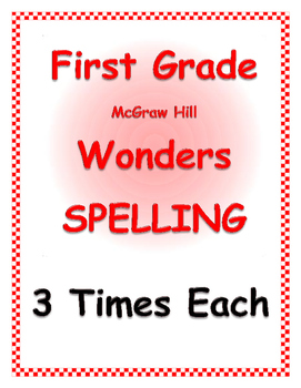 WONDERS by Mc Graw Hill - First Grade SPELLING - 3 Times Each