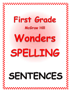 WONDERS by Mc Graw Hill - First Grade SPELLING - Sentences