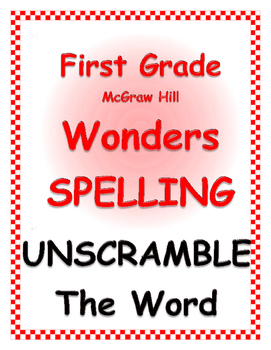 WONDERS by Mc Graw Hill - First Grade SPELLING - Unscramble the WORD