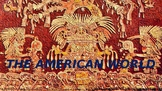 WORLD HISTORY: UNIT 3 - The American World