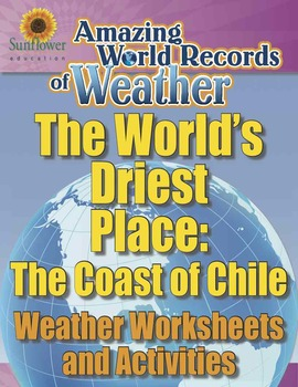 WORLD'S DRIEST PLACE: THE COAST OF CHILE—Weather Worksheets and Activities