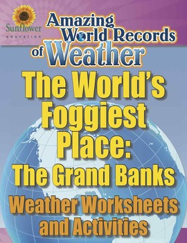 WORLD'S FOGGIEST PLACE: THE GRAND BANKS—Weather Worksheets and Activities