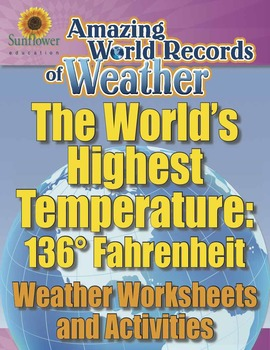 WORLD'S HIGHEST TEMPERATURE: 136° Fahrenheit—Weather Worksheets and Activities