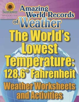 WORLD'S LOWEST TEMPERATURE: -128.6° Fahrenheit—Weather Worksheets and Activities