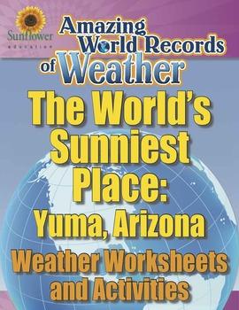 WORLD'S SUNNIEST PLACE: YUMA, ARIZONA—Weather Worksheets a