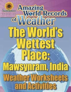 WORLD'S WETTEST PLACE: MAWSYNRAM, INDIA—Weather Worksheets